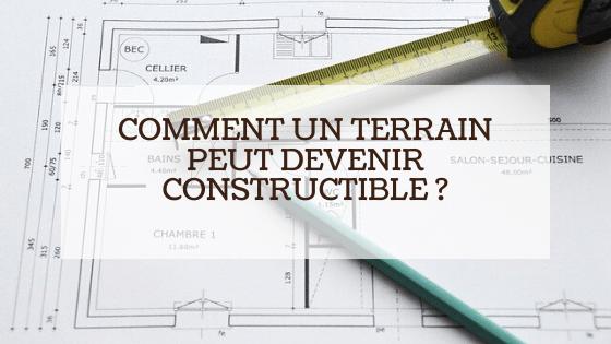 Comment un terrain peut devenir constructible ?